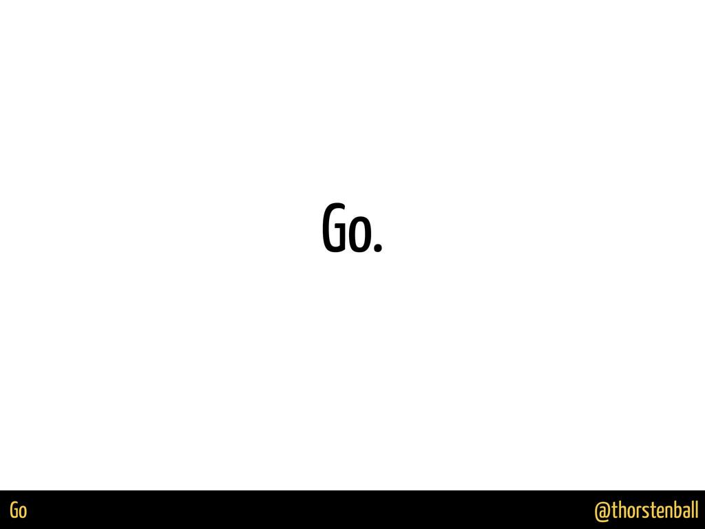 @thorstenball Go Go.
