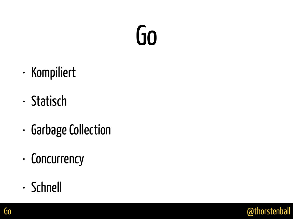 @thorstenball Go Go • Kompiliert • Statisch • G...
