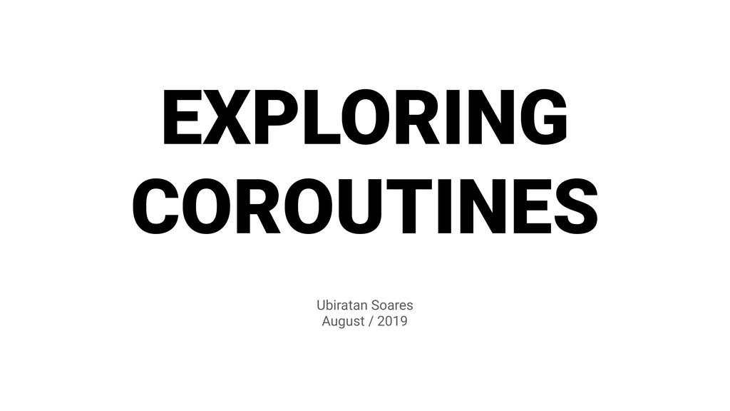 Ubiratan Soares August / 2019 EXPLORING COROUTI...