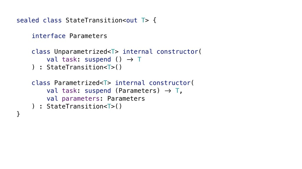 sealed class StateTransition<out T> { interface...