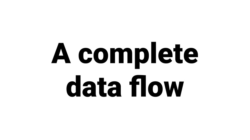 A complete data flow