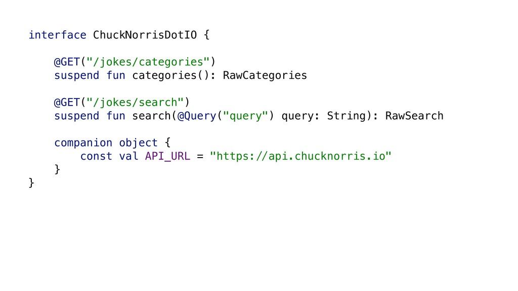 "interface ChuckNorrisDotIO { @GET(""/jokes/categ..."