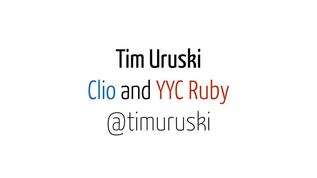Tim Uruski Clio and YYC Ruby @timuruski