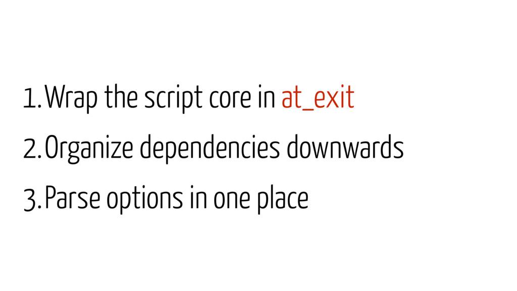 1.Wrap the script core in at_exit 2.Organize de...