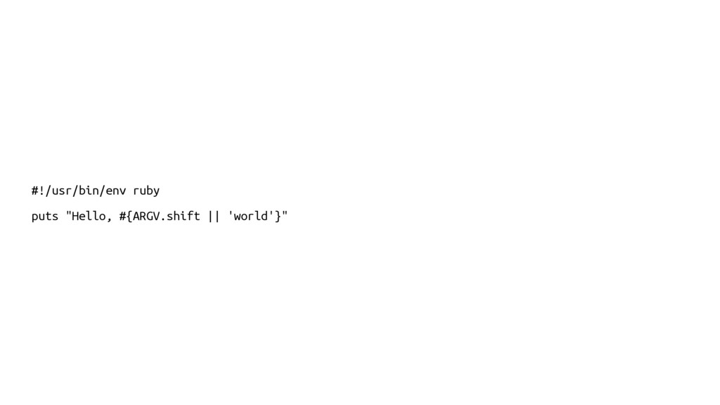 "#!/usr/bin/env ruby puts ""Hello, #{ARGV.shift |..."