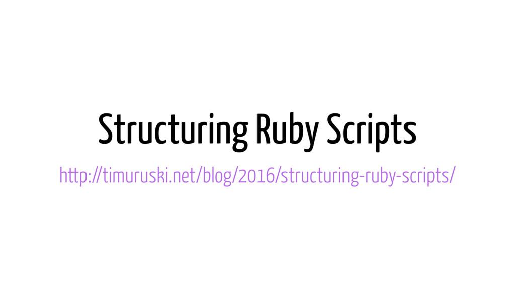 Structuring Ruby Scripts http://timuruski.net/b...