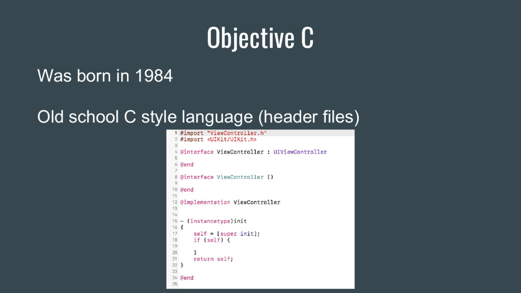 Objective C Was born in 1984 Old school C style...
