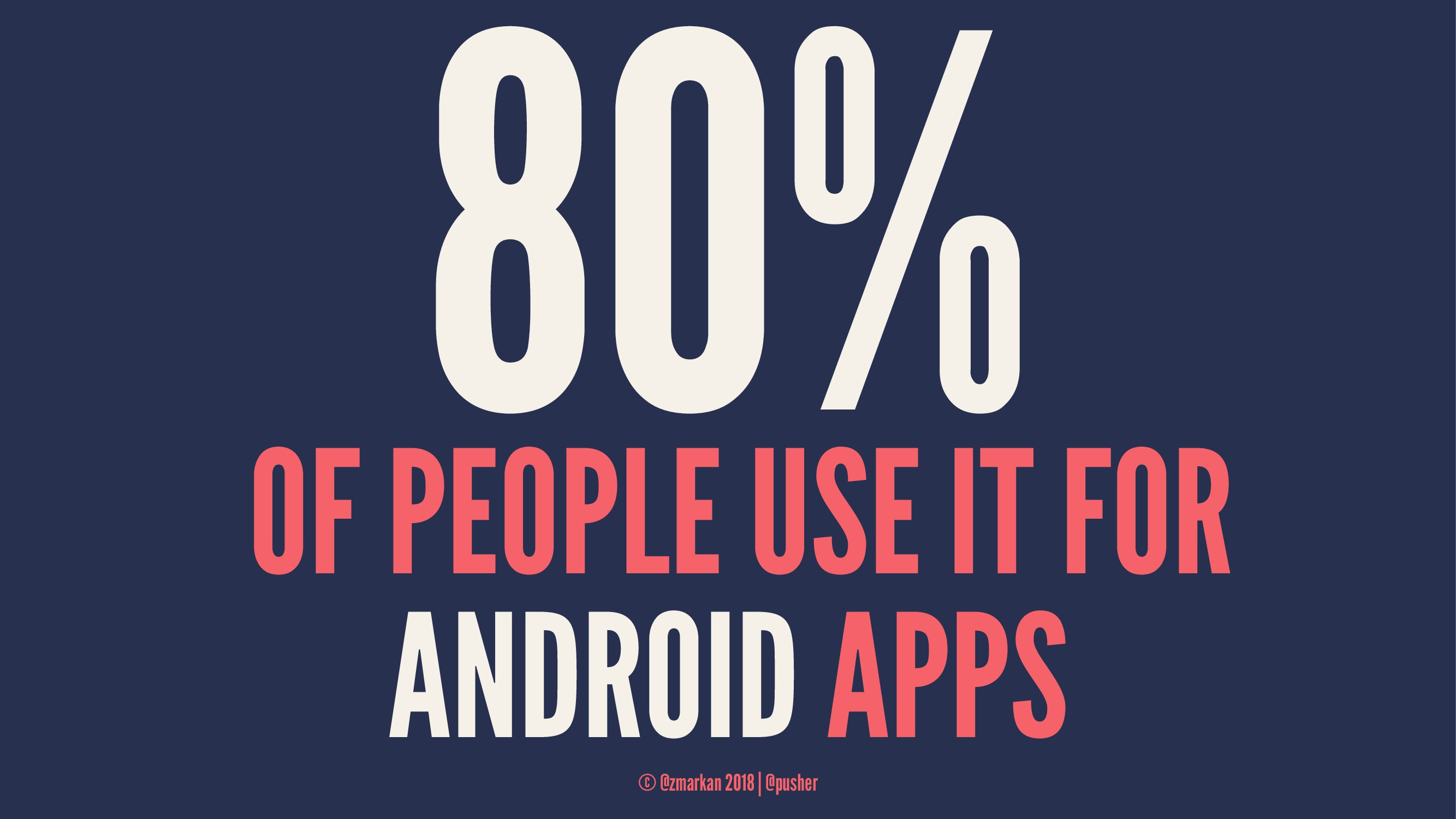 80% OF PEOPLE USE IT FOR ANDROID APPS © @zmarka...