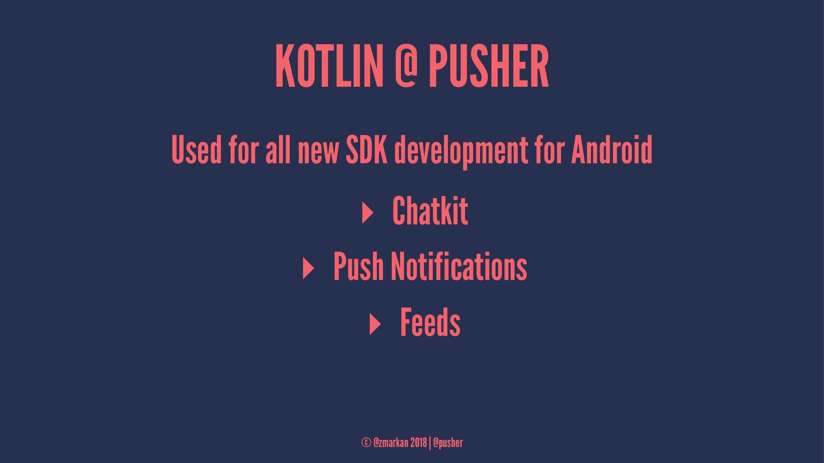 KOTLIN @ PUSHER Used for all new SDK developmen...