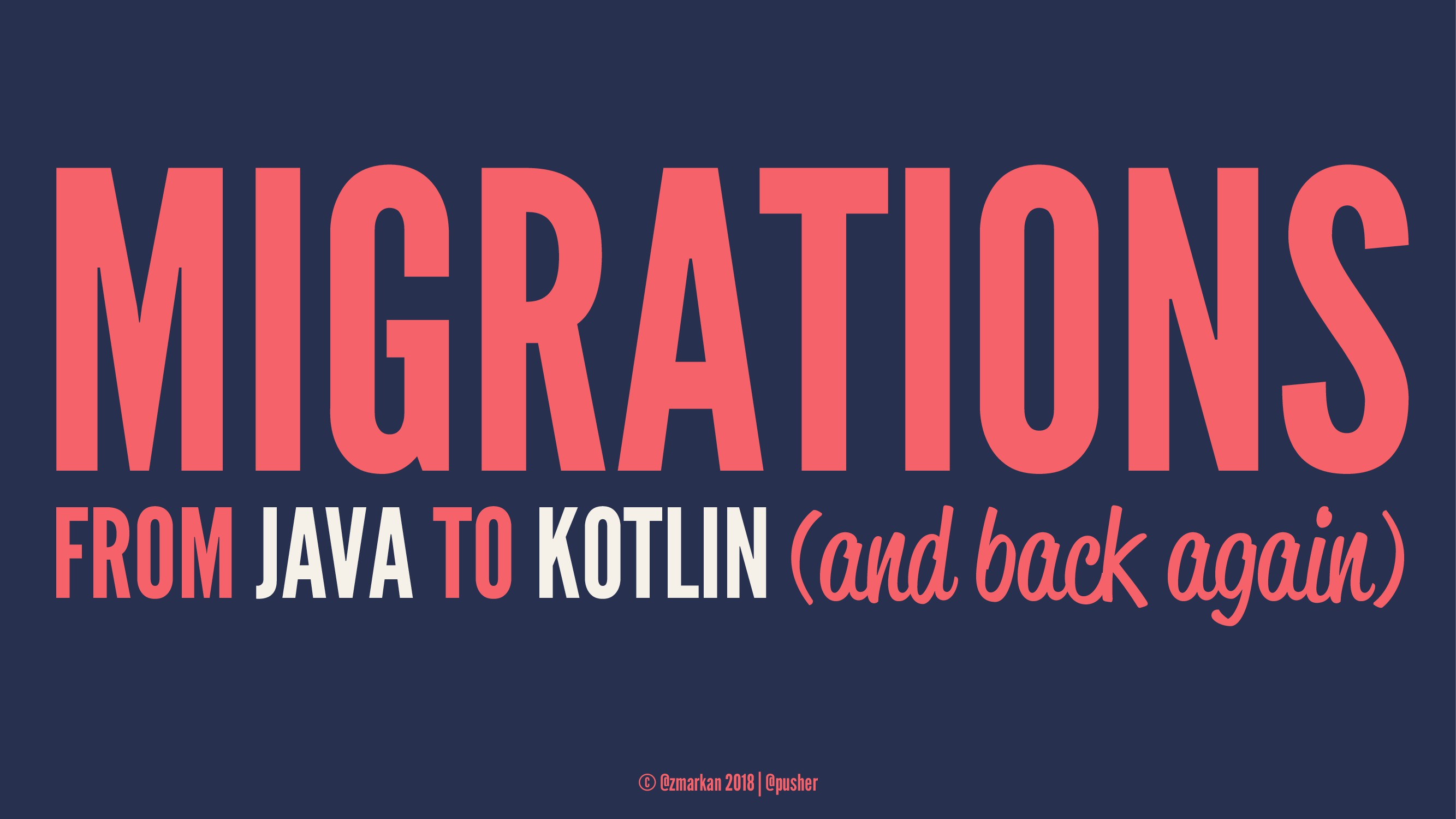MIGRATIONS FROM JAVA TO KOTLIN (and back again)...
