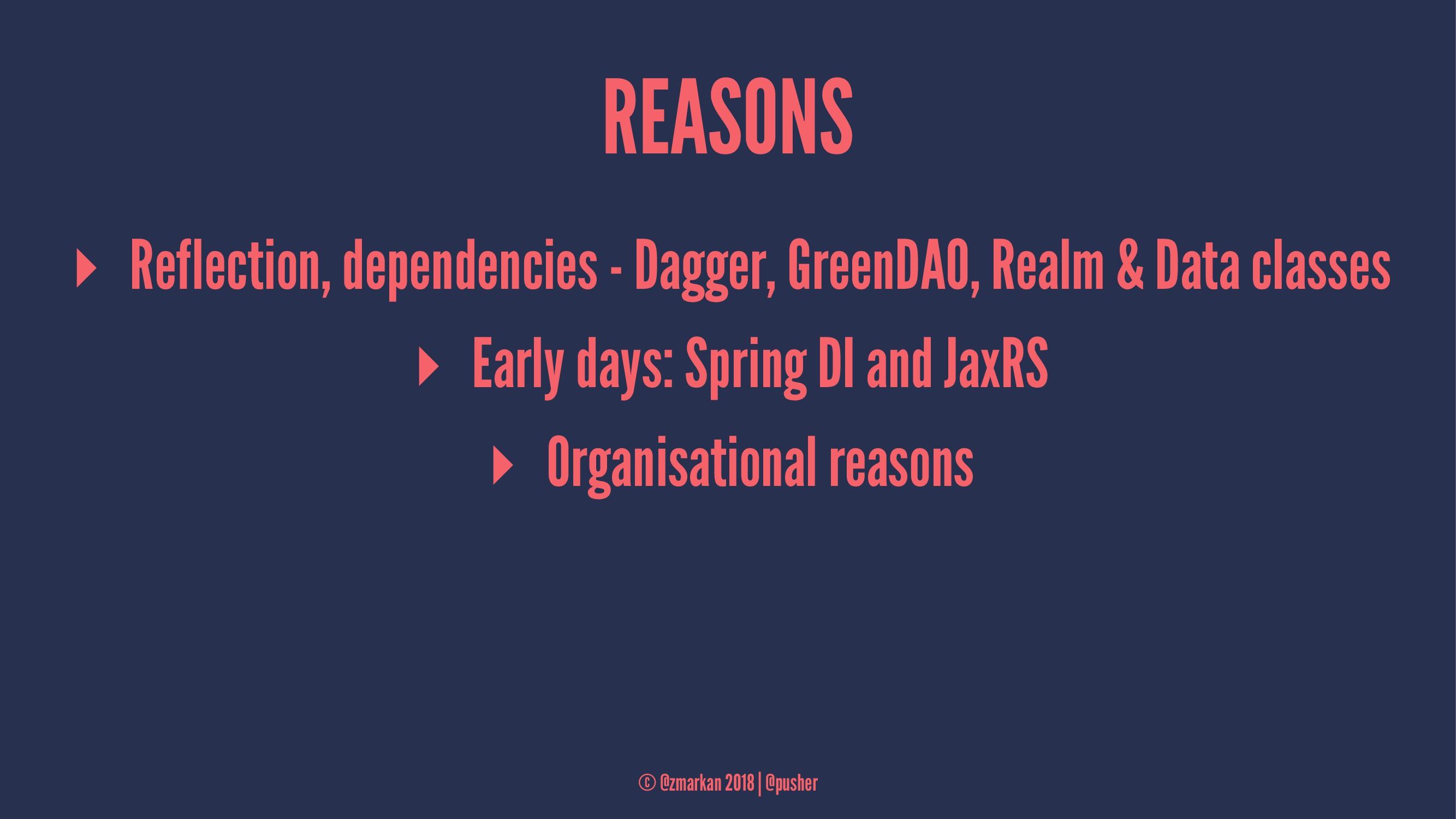 REASONS ▸ Reflection, dependencies - Dagger, Gr...