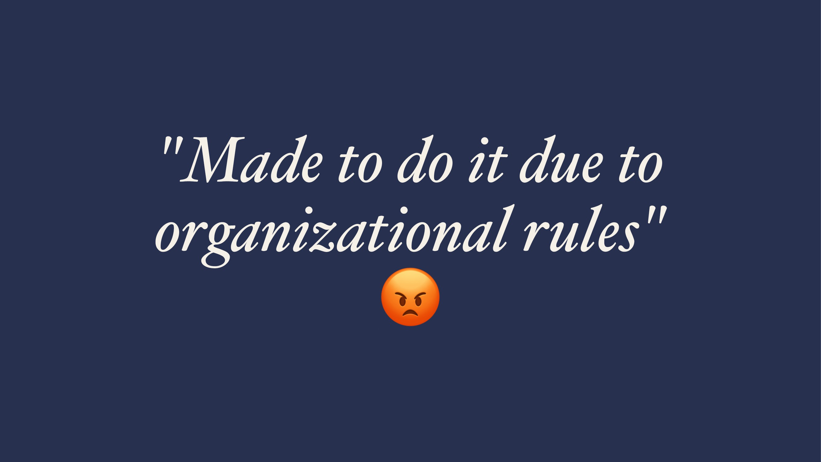 """""""Made to do it due to organizational rules"""" !"""