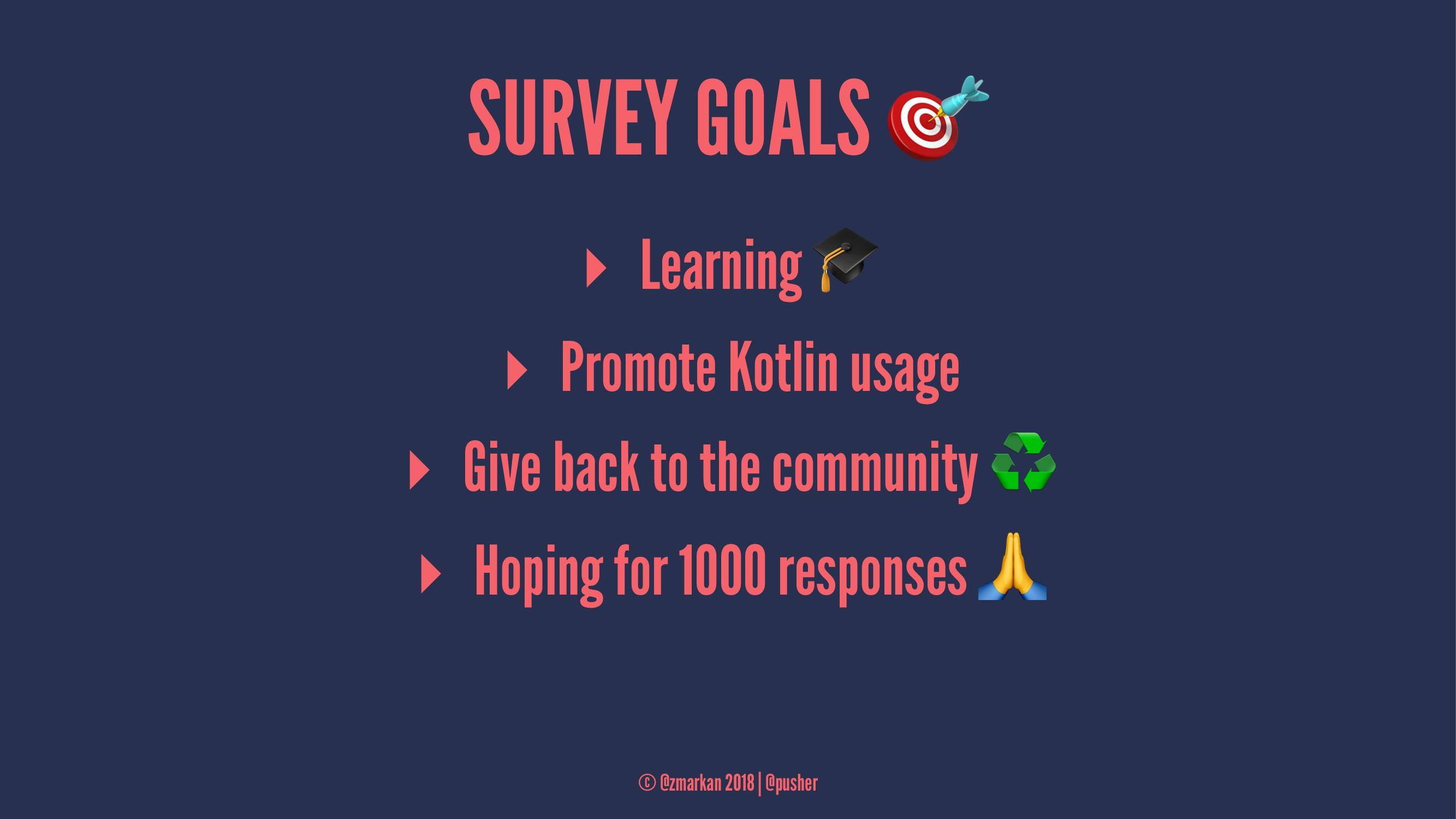 SURVEY GOALS ▸ Learning ▸ Promote Kotlin usage ...