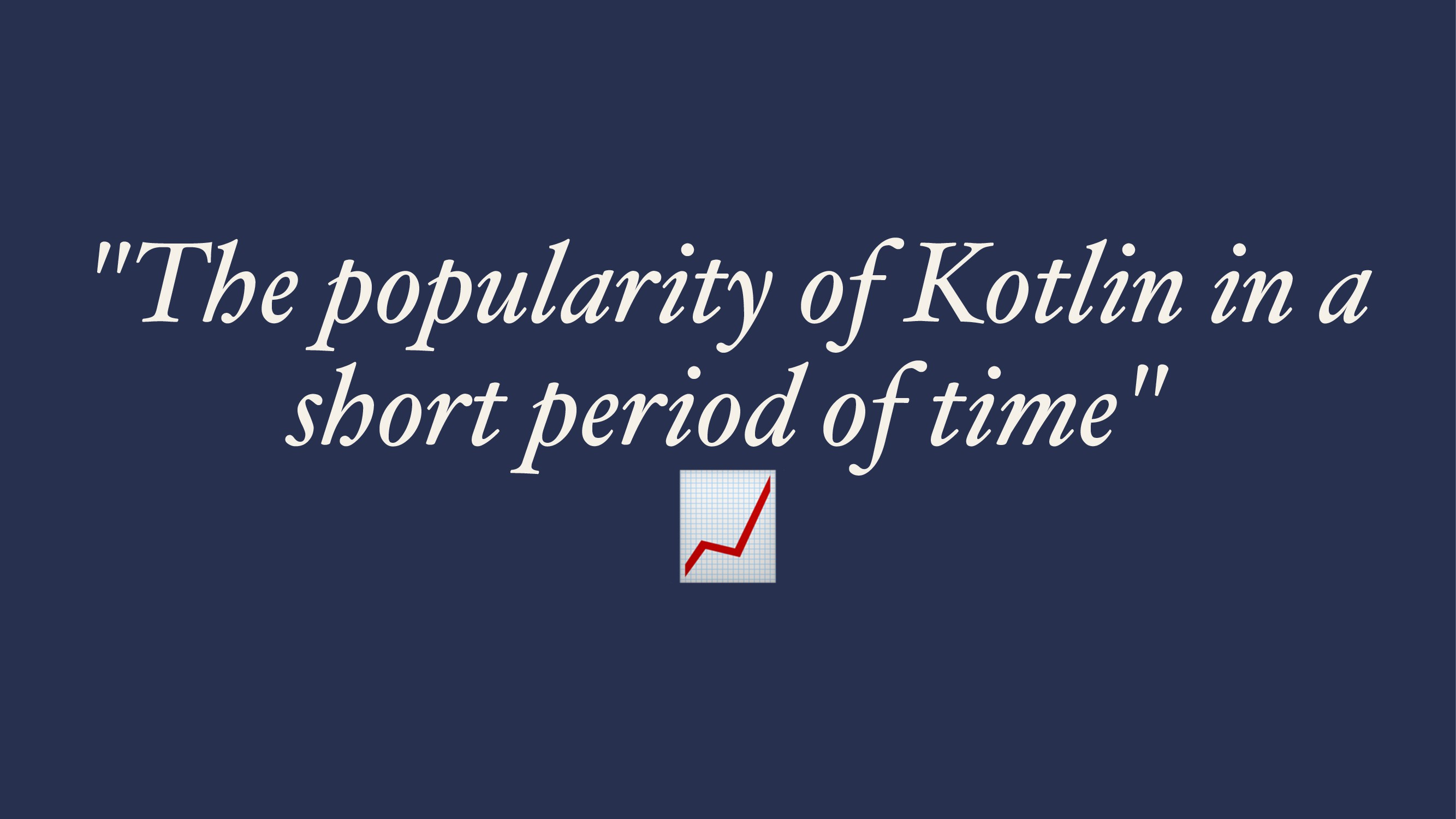 """""""The popularity of Kotlin in a short period of ..."""
