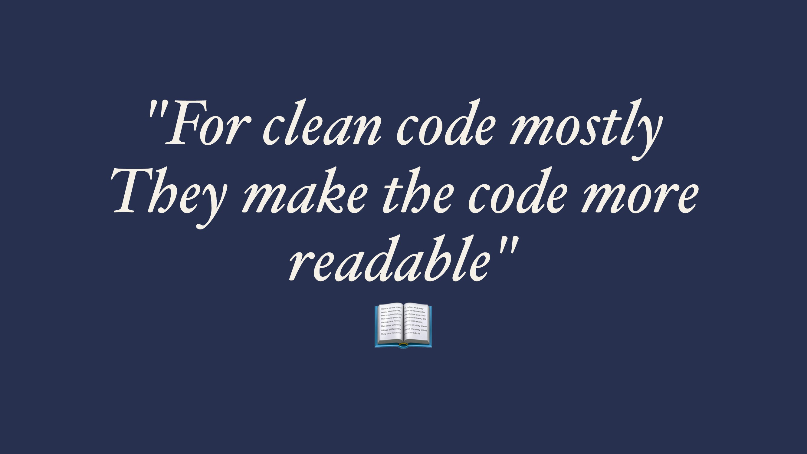 """""""For clean code mostly They make the code more ..."""