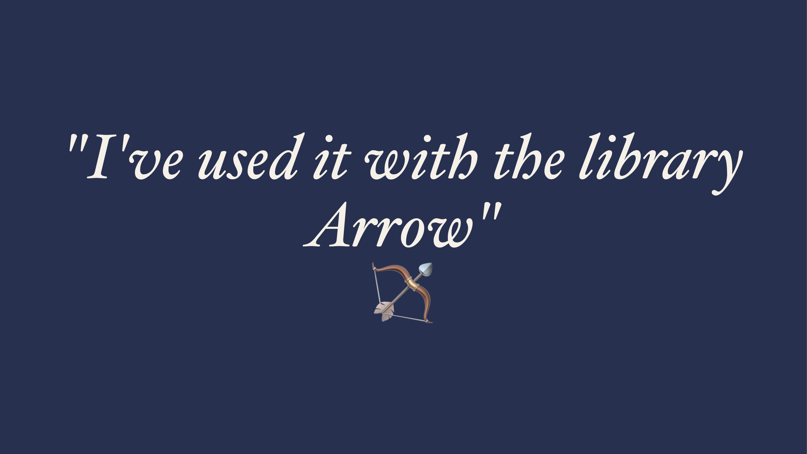 """""""I've used it with the library Arrow"""" !"""