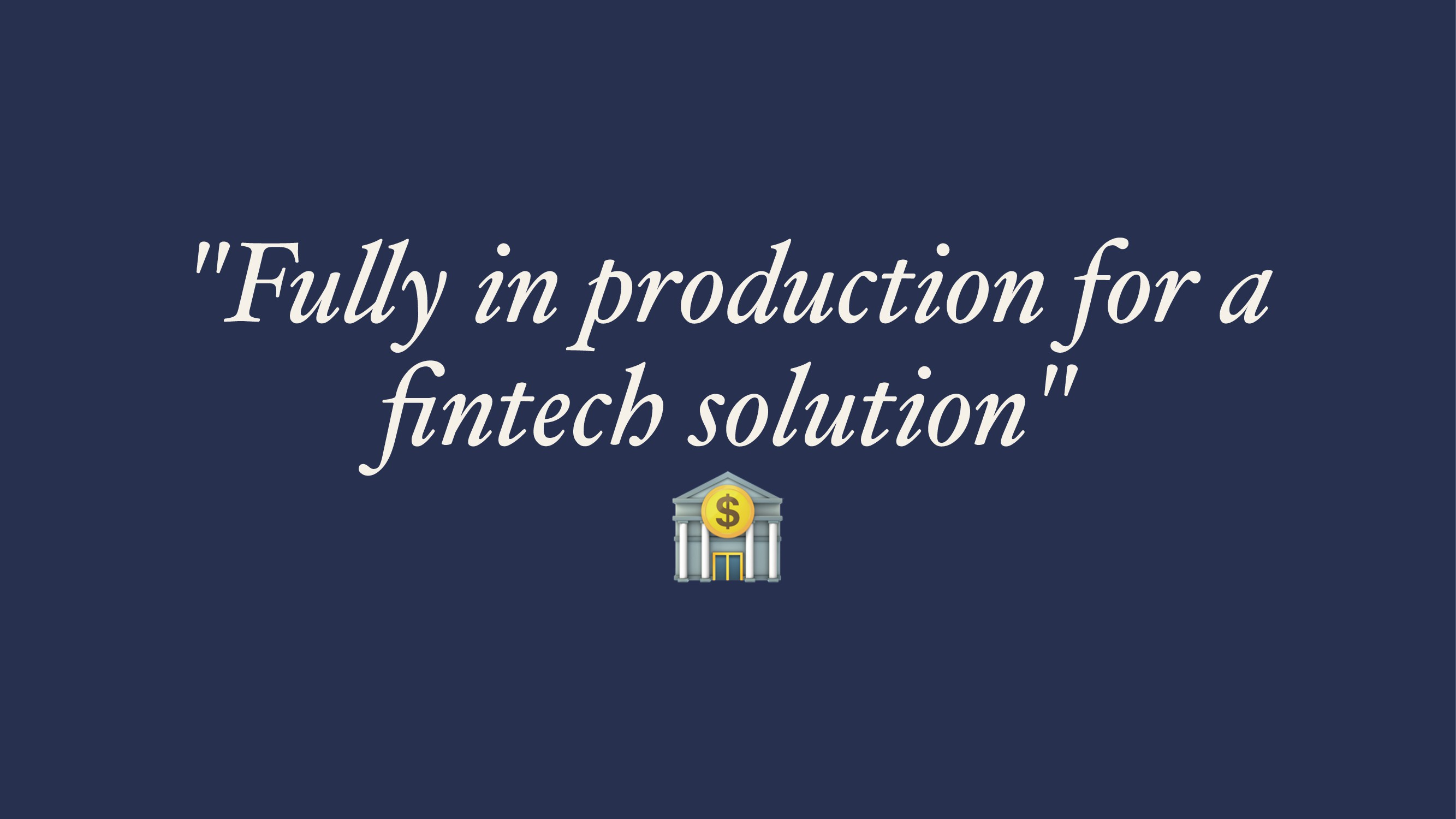 """""""Fu!y in production for a fintech solution"""" !"""