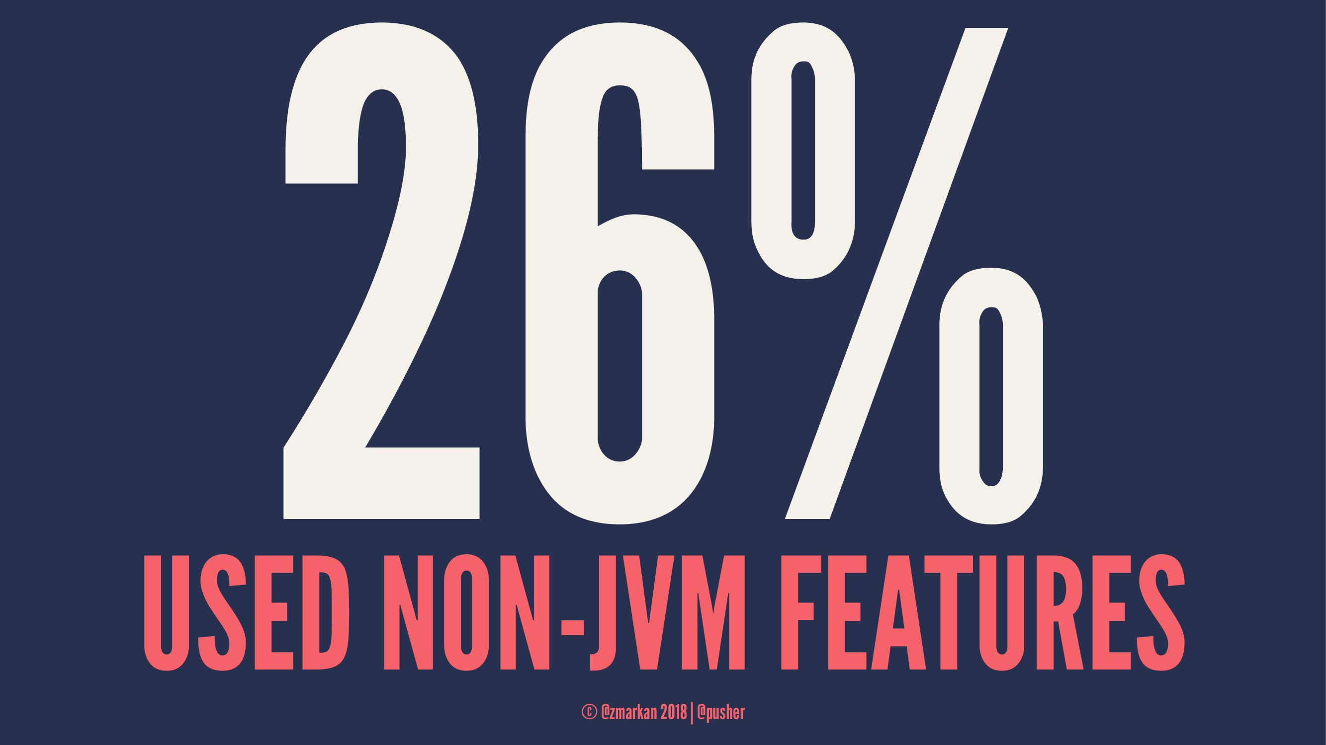 26% USED NON-JVM FEATURES © @zmarkan 2018 | @pu...