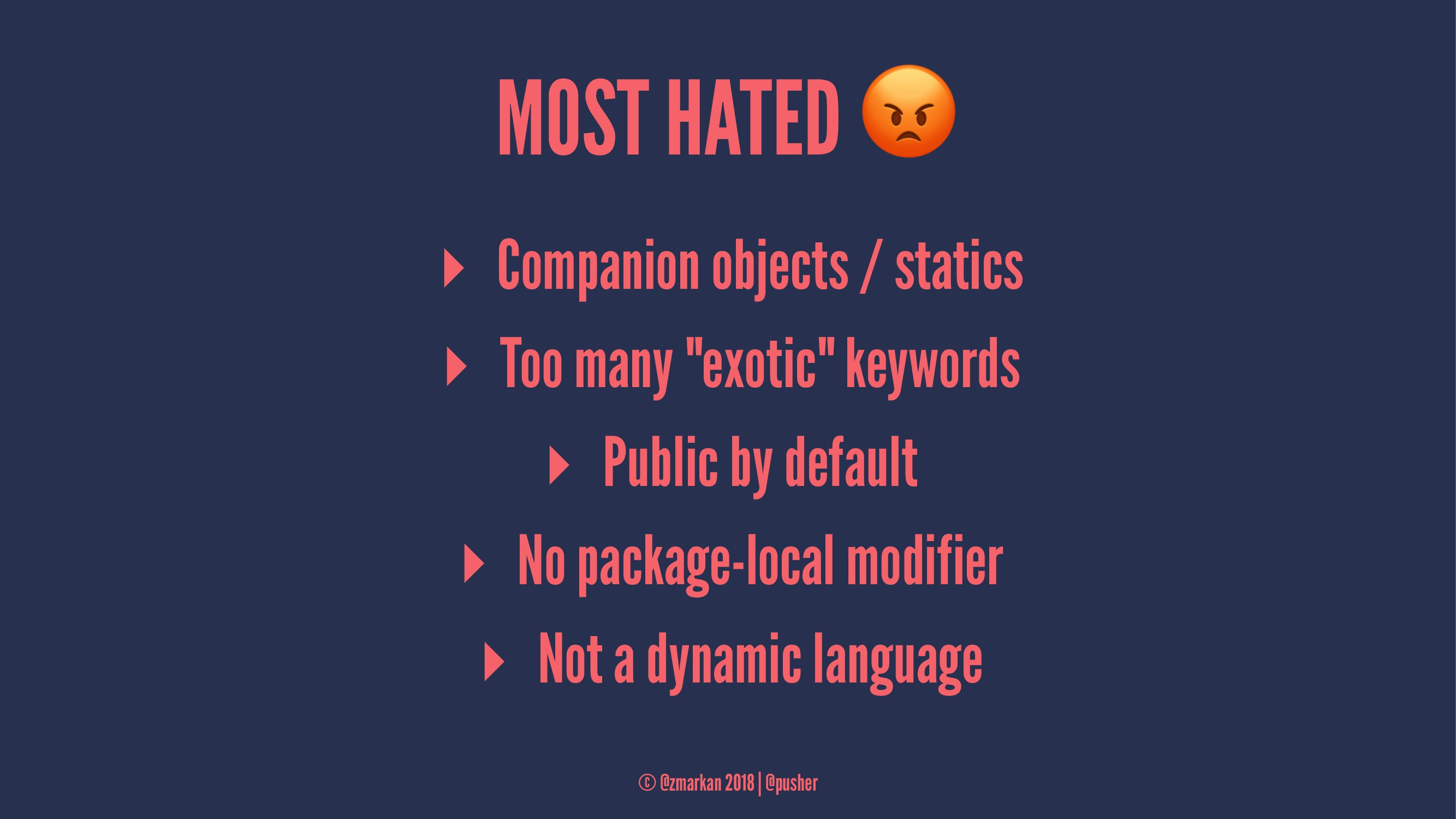 MOST HATED ▸ Companion objects / statics ▸ Too ...