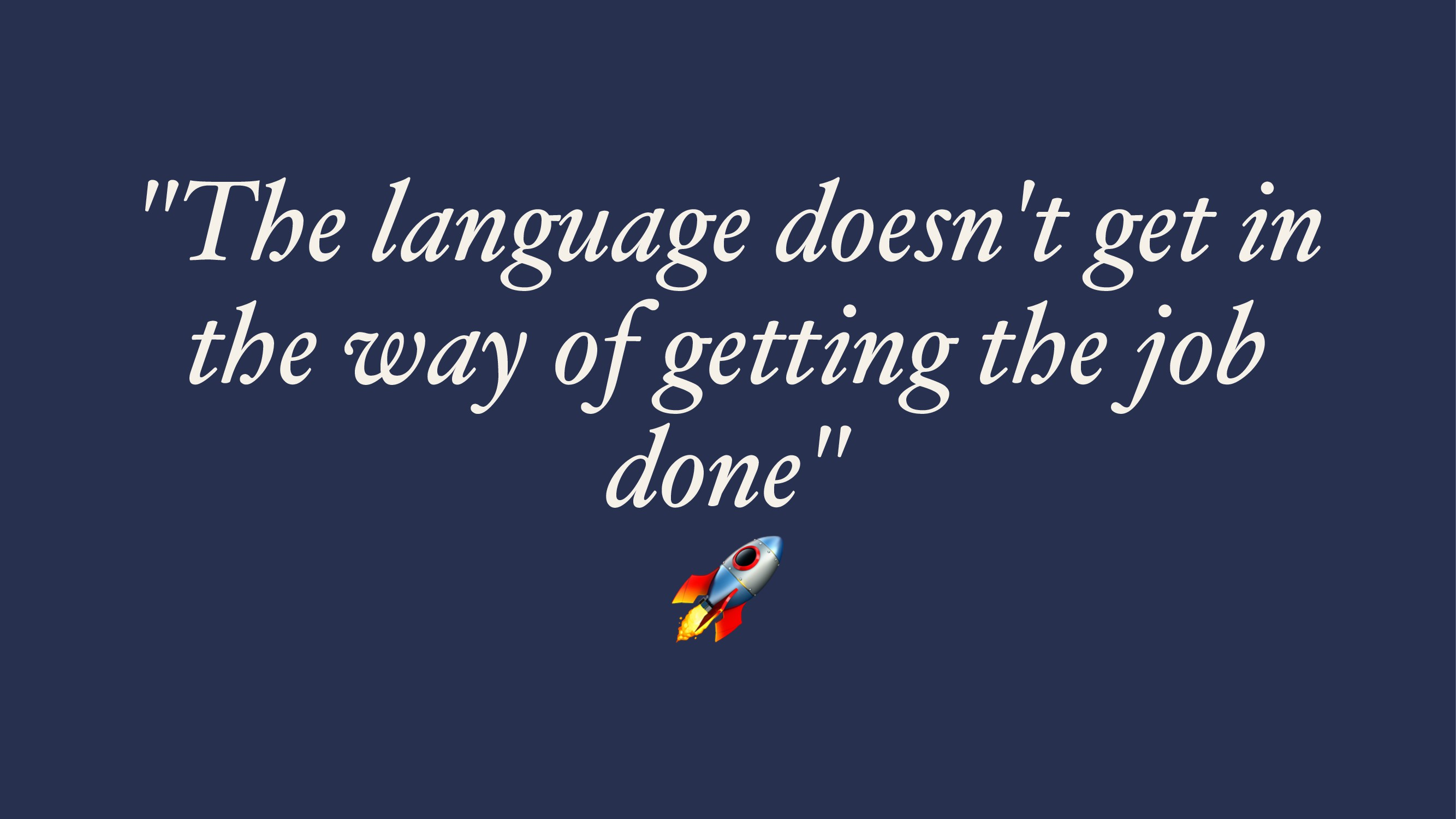 """""""The language doesn't get in the way of getting..."""