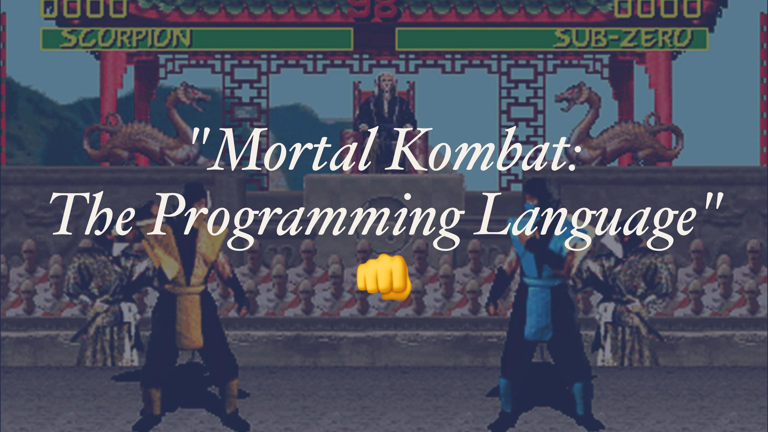 """""""Mortal Kombat: The Programming Language"""" !"""