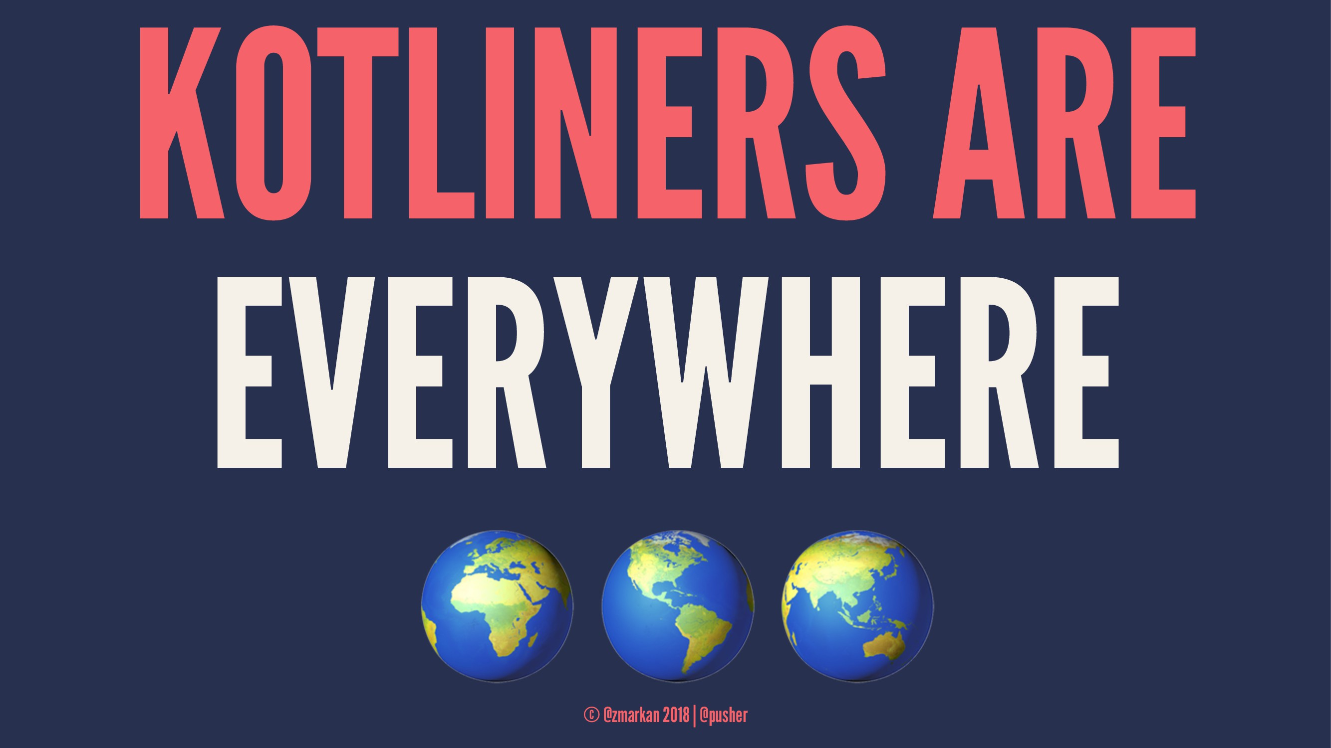 """KOTLINERS ARE EVERYWHERE ! """" © @zmarkan 2018 