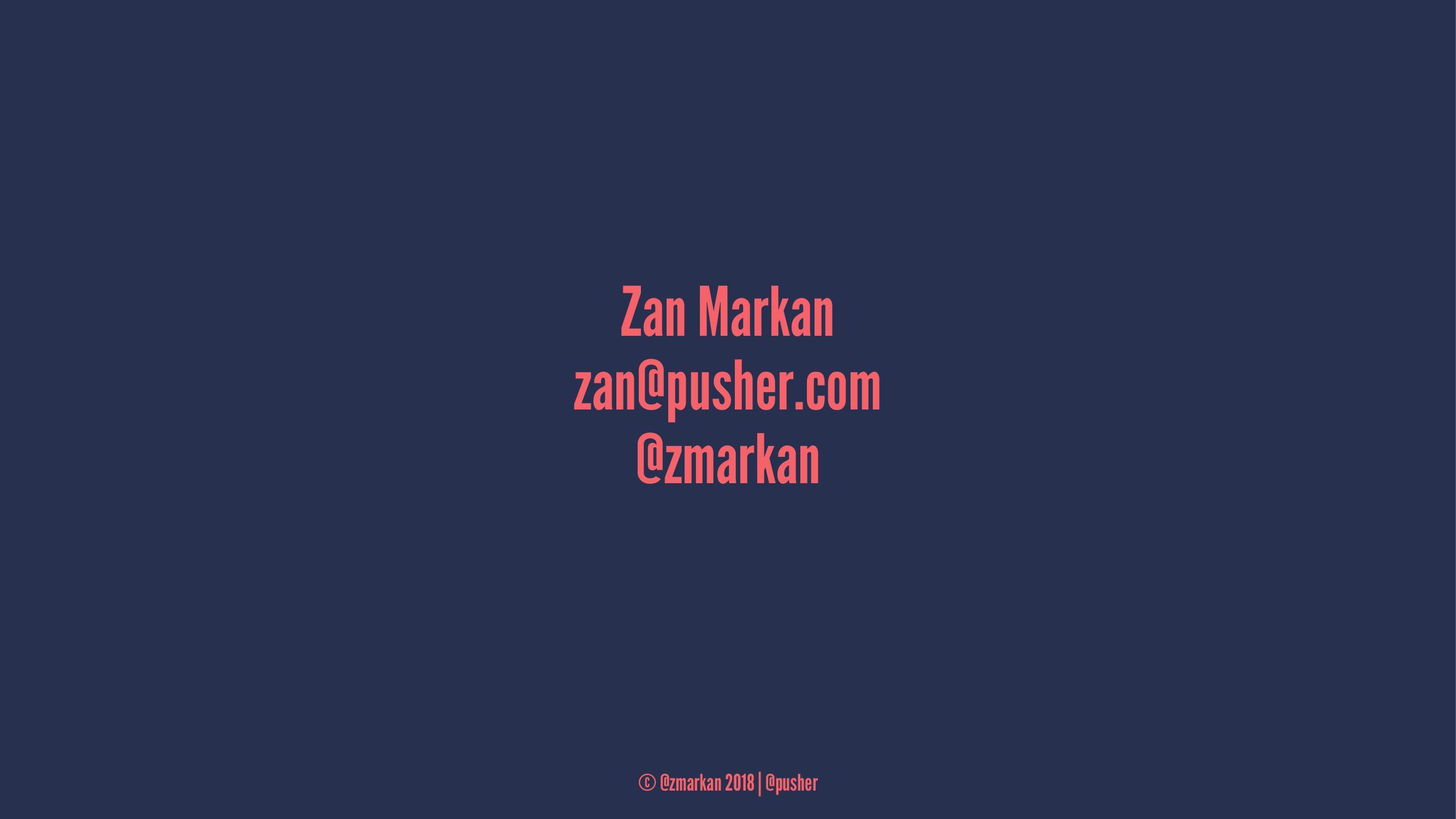 Zan Markan zan@pusher.com @zmarkan © @zmarkan 2...