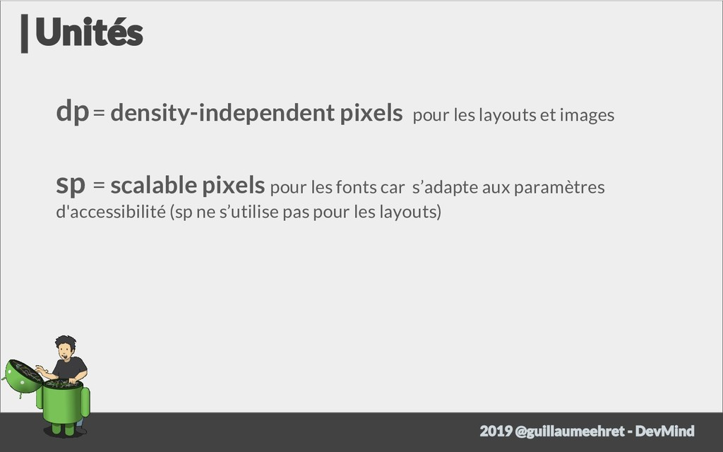 dp= density-independent pixels pour les layouts...
