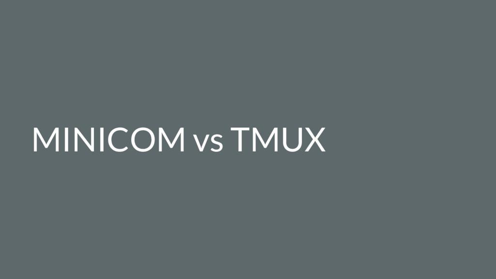 MINICOM vs TMUX