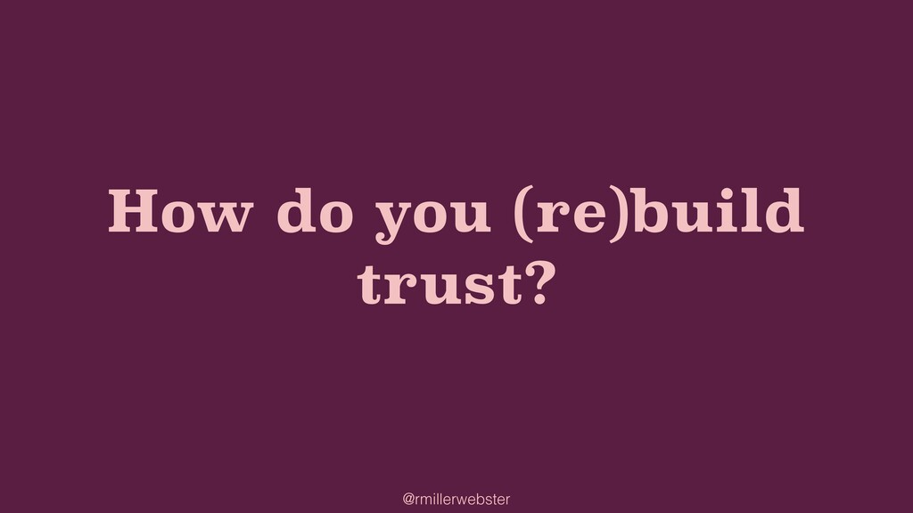 @rmillerwebster How do you (re)build trust?