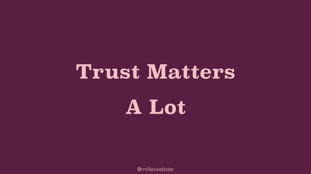 @rmillerwebster Trust Matters A Lot