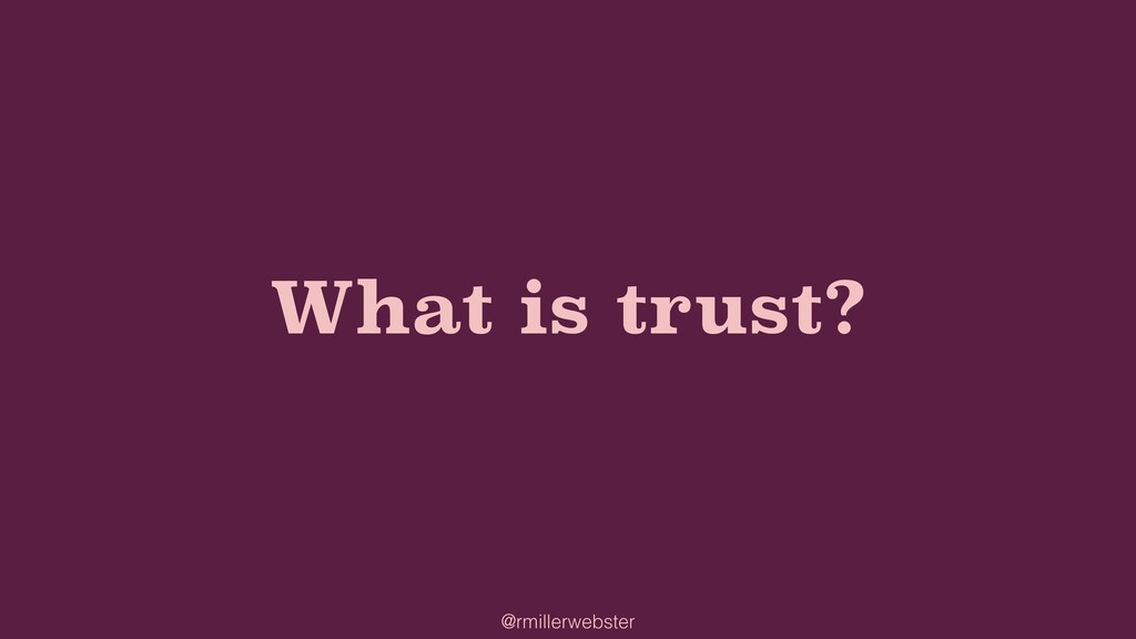@rmillerwebster What is trust?