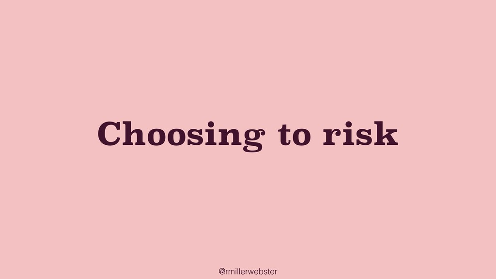 @rmillerwebster Choosing to risk