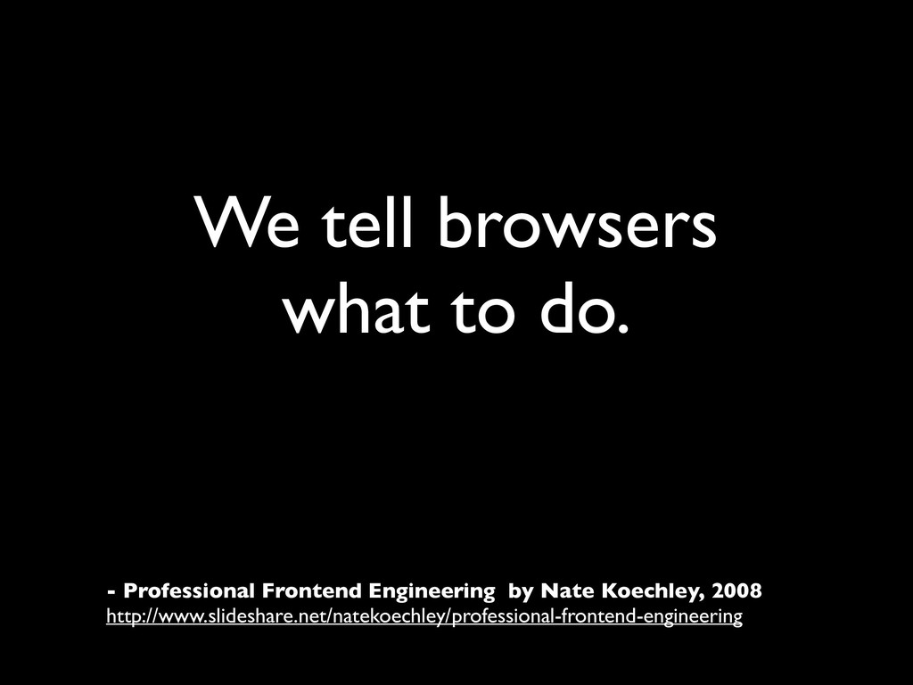 We tell browsers what to do. - Professional Fro...