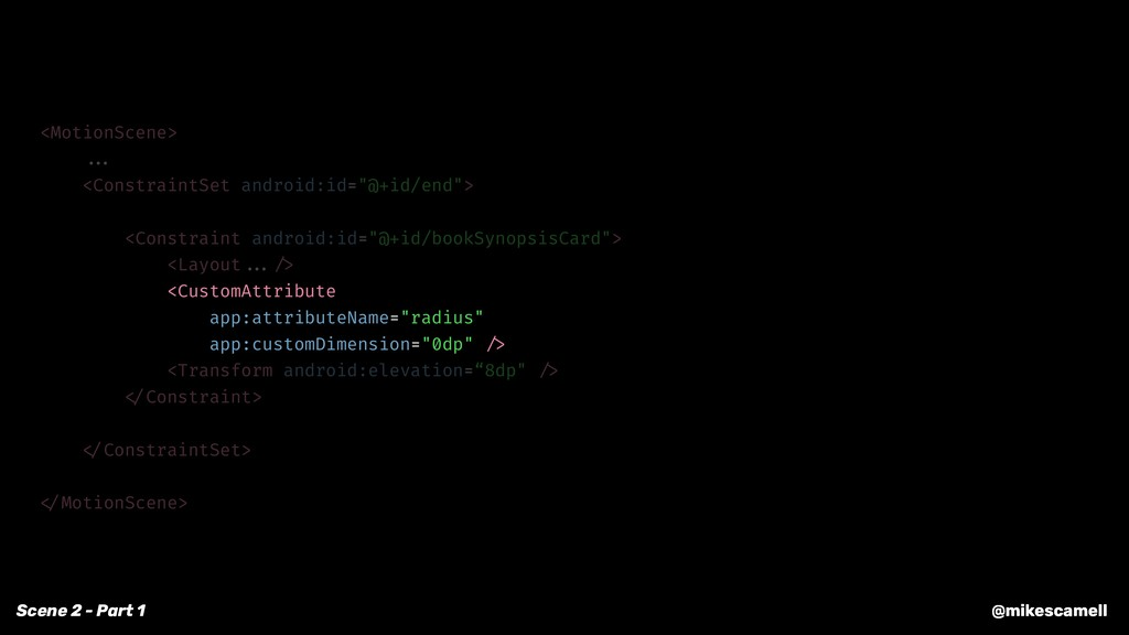 @mikescamell <MotionScene> ... <ConstraintSet a...
