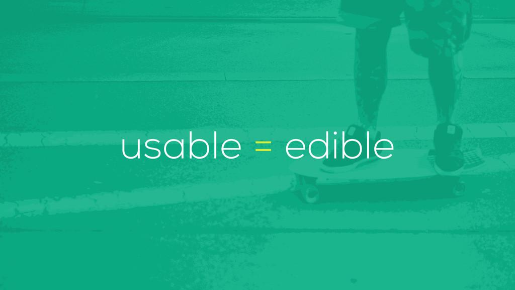 usable = edible