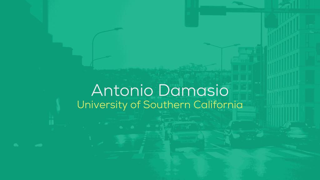 Antonio Damasio University of Southern Californ...