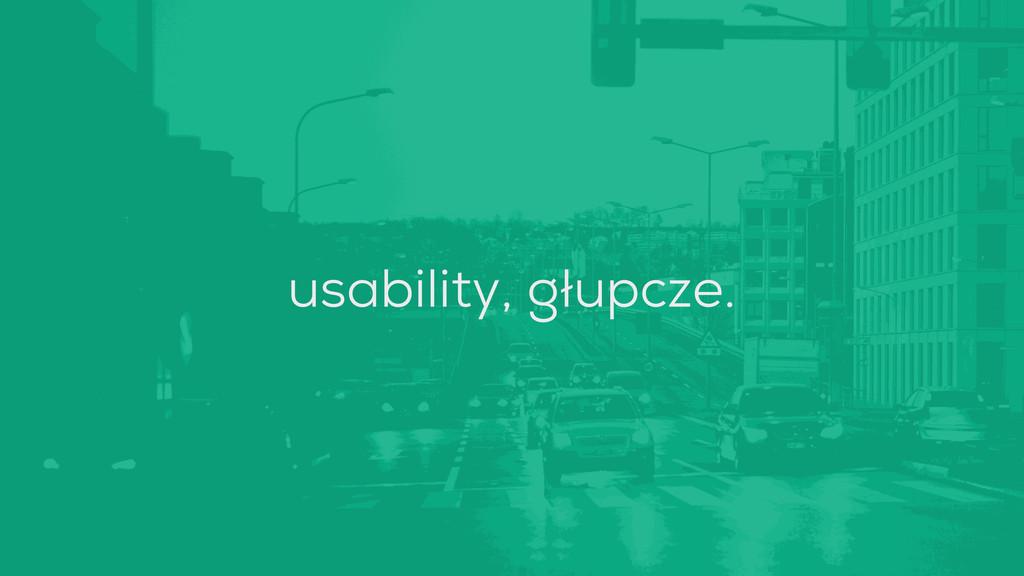 usability, głupcze.