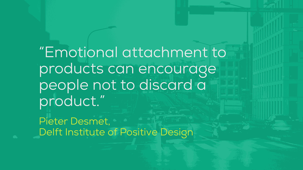 """""""Emotional attachment to products can encourage..."""
