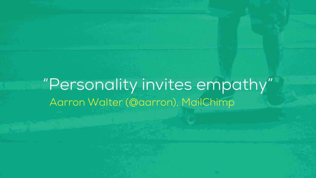 """Personality invites empathy"" Aarron Walter (@a..."