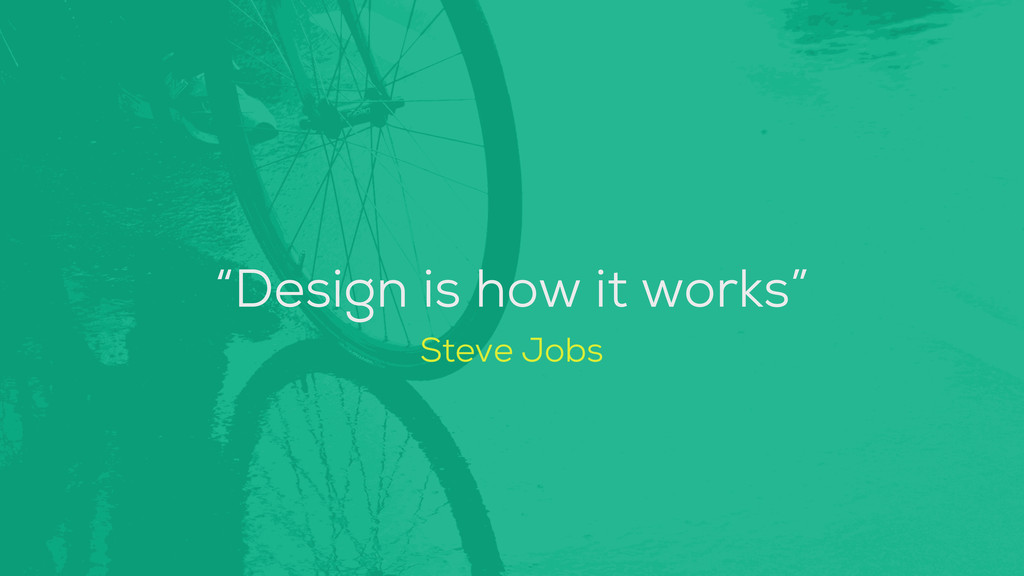 """Design is how it works"" Steve Jobs"