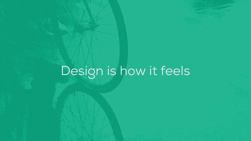 Design is how it feels