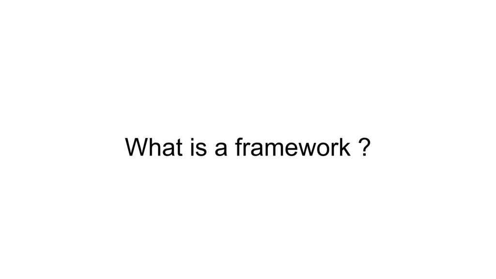What is a framework ?