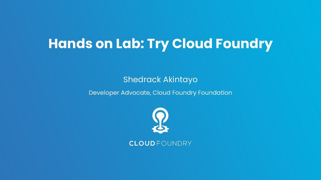 Hands on Lab: Try Cloud Foundry Shedrack Akinta...