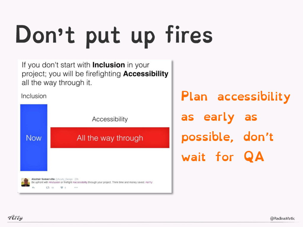 Don't put up fires Plan accessibility as early ...