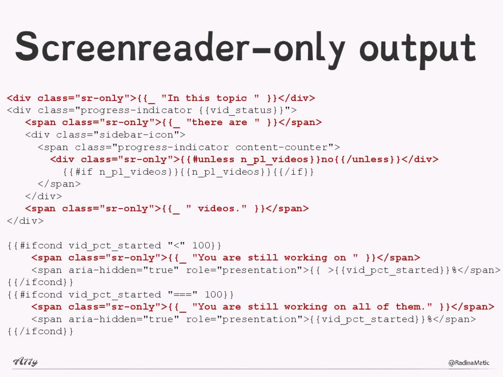 "Screenreader-only output <div class=""sr-only"">{..."
