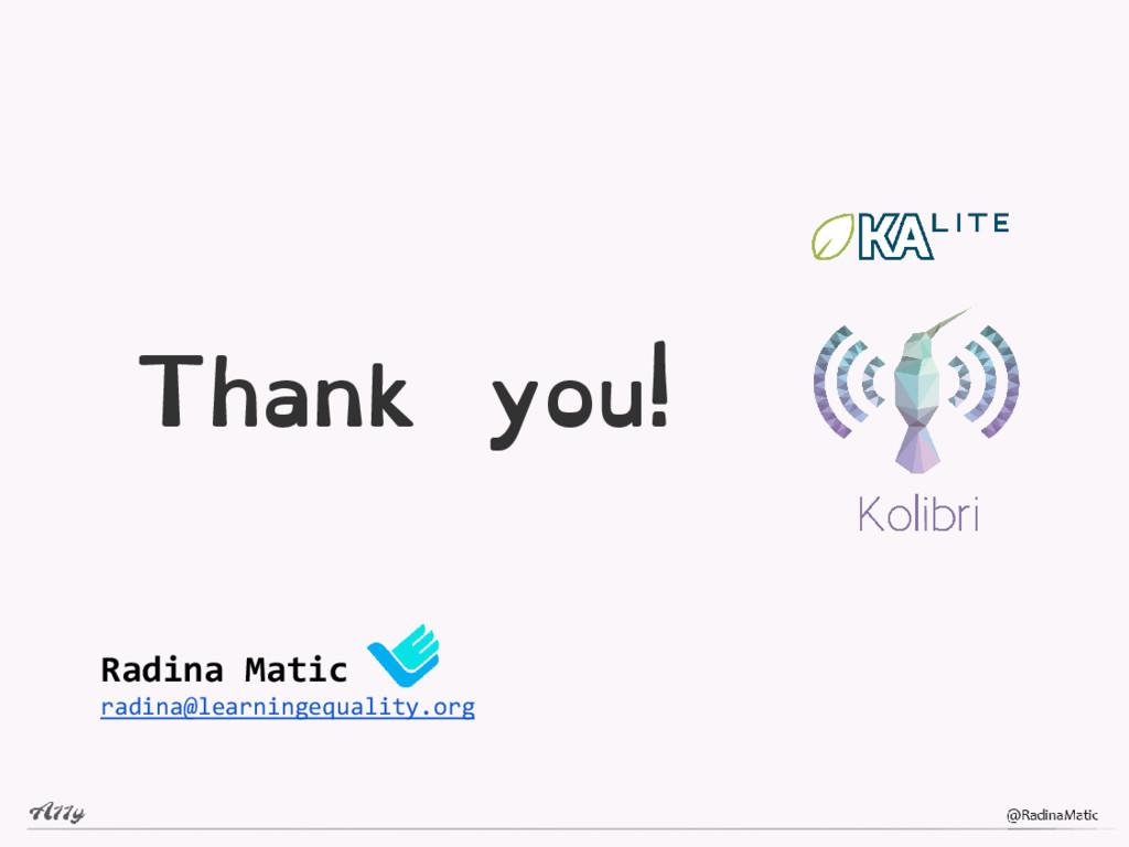 Thank you! Radina Matic radina@learningequality...