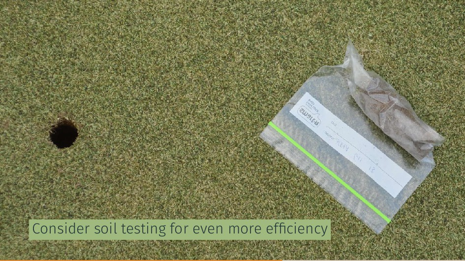 Consider soil testing for even more efficiency