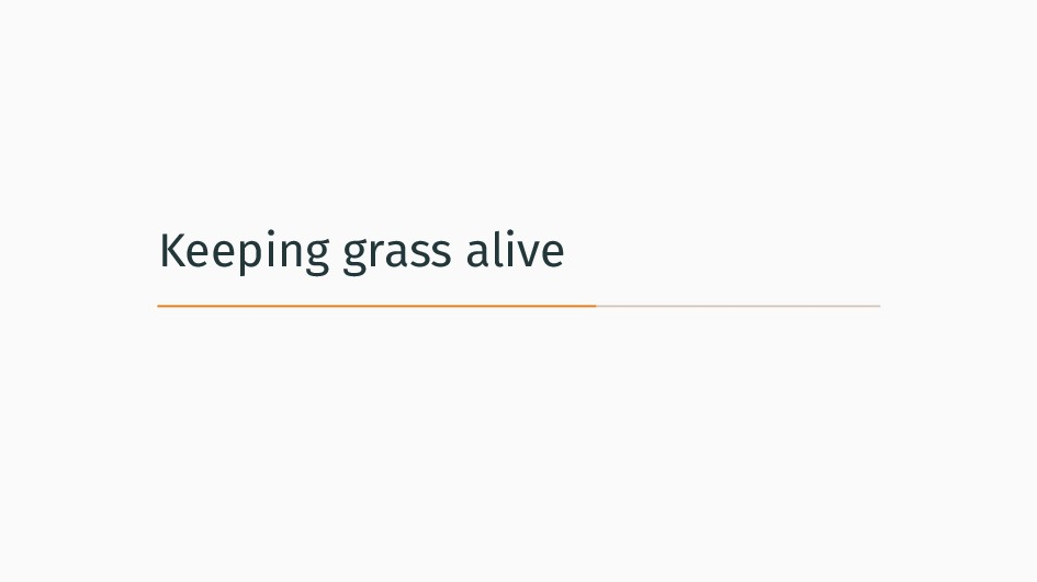 Keeping grass alive