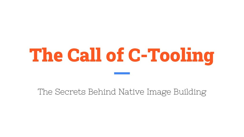 The Call of C-Tooling The Secrets Behind Native...